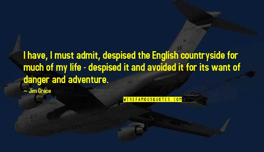 Despised Quotes By Jim Crace: I have, I must admit, despised the English