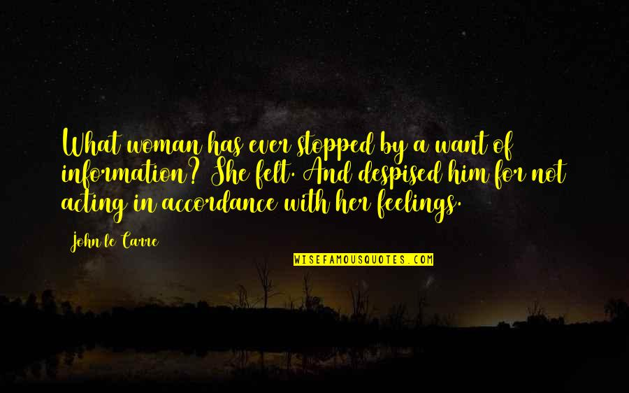 Despised Quotes By John Le Carre: What woman has ever stopped by a want