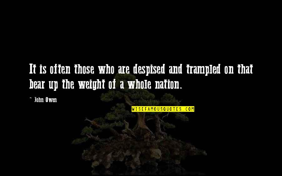 Despised Quotes By John Owen: It is often those who are despised and