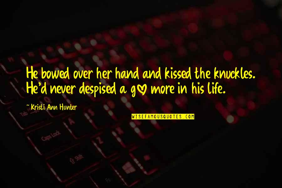 Despised Quotes By Kristi Ann Hunter: He bowed over her hand and kissed the