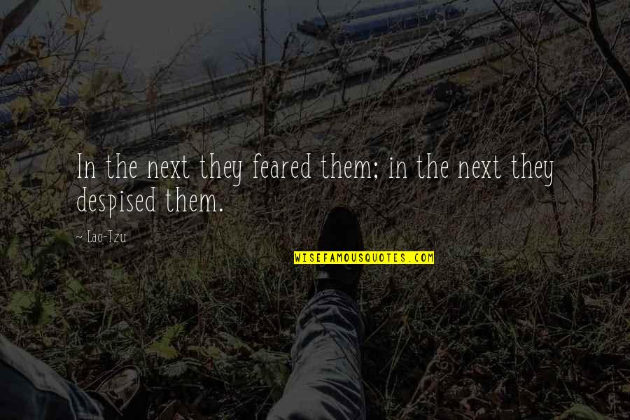 Despised Quotes By Lao-Tzu: In the next they feared them; in the