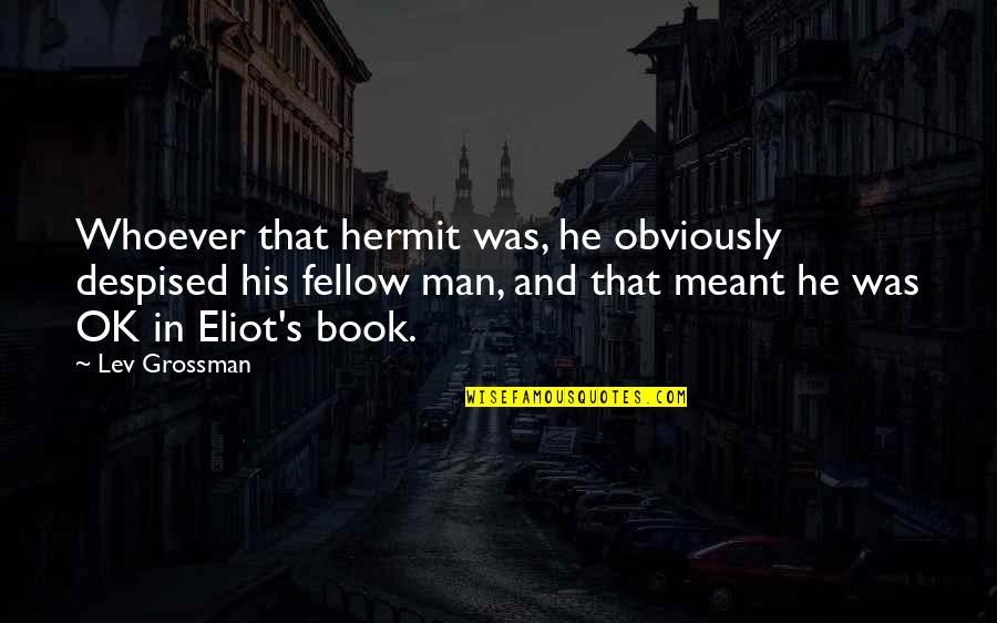 Despised Quotes By Lev Grossman: Whoever that hermit was, he obviously despised his