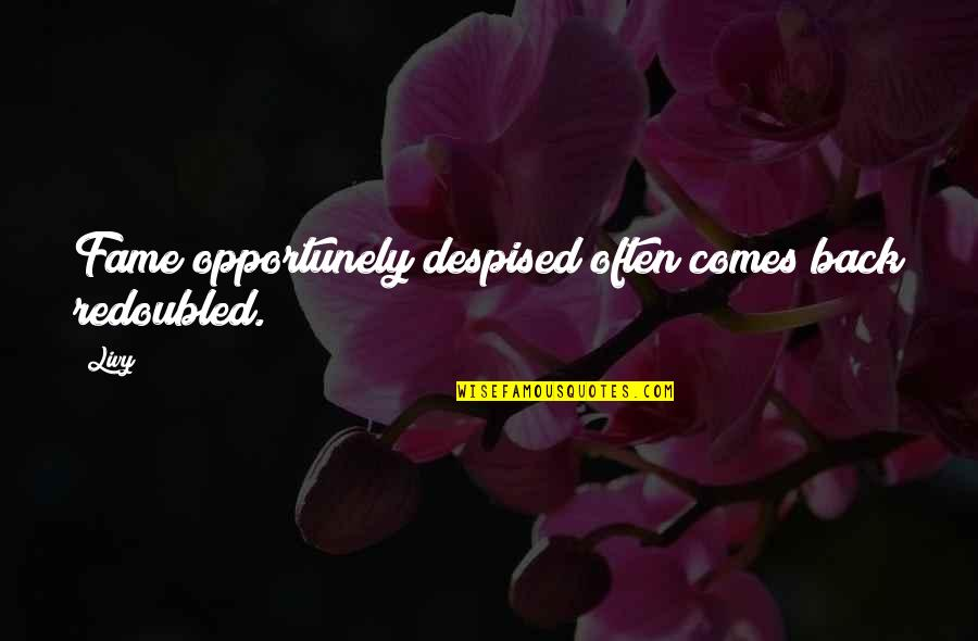 Despised Quotes By Livy: Fame opportunely despised often comes back redoubled.