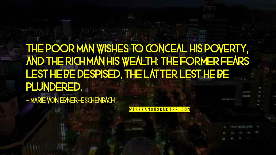 Despised Quotes By Marie Von Ebner-Eschenbach: The poor man wishes to conceal his poverty,