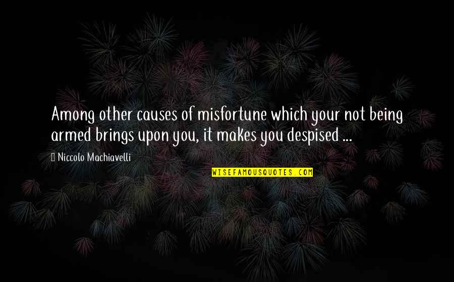 Despised Quotes By Niccolo Machiavelli: Among other causes of misfortune which your not