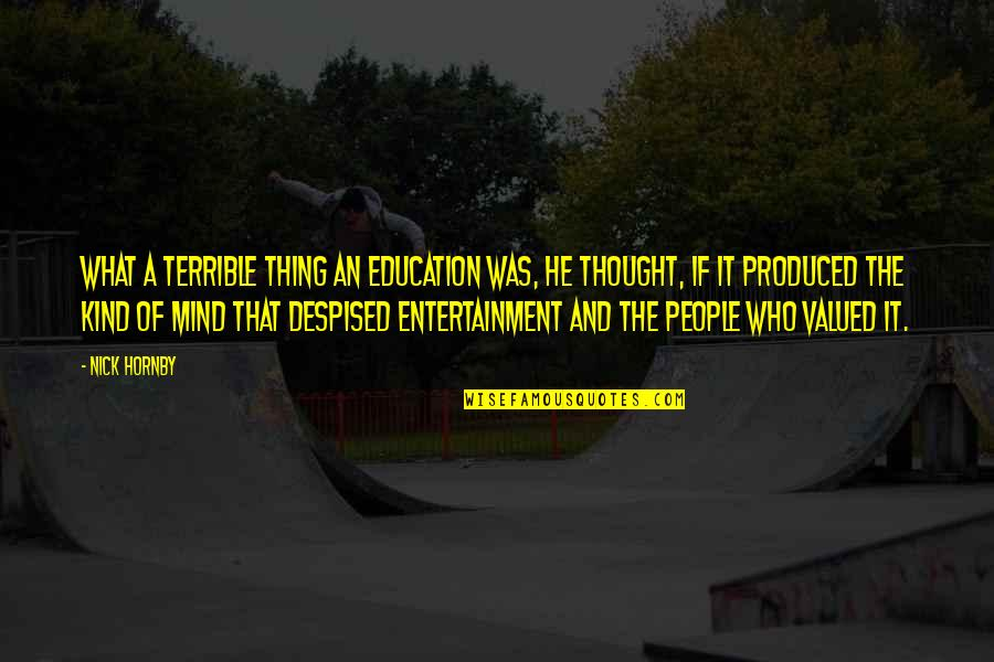 Despised Quotes By Nick Hornby: What a terrible thing an education was, he