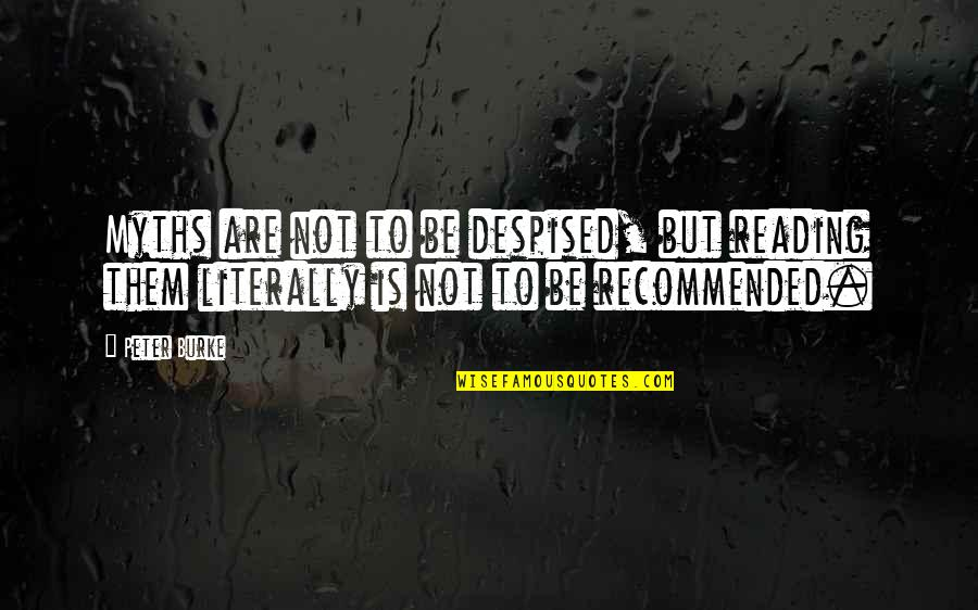 Despised Quotes By Peter Burke: Myths are not to be despised, but reading