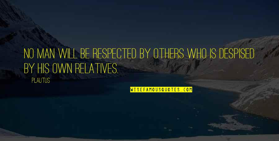 Despised Quotes By Plautus: No man will be respected by others who