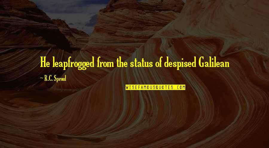 Despised Quotes By R.C. Sproul: He leapfrogged from the status of despised Galilean
