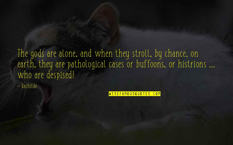 Despised Quotes By Rachilde: The gods are alone, and when they stroll,