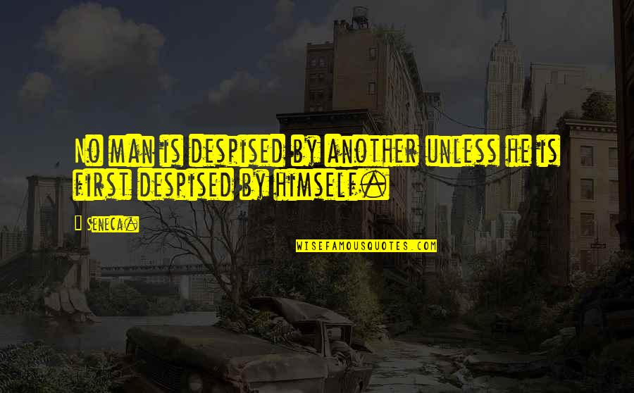 Despised Quotes By Seneca.: No man is despised by another unless he