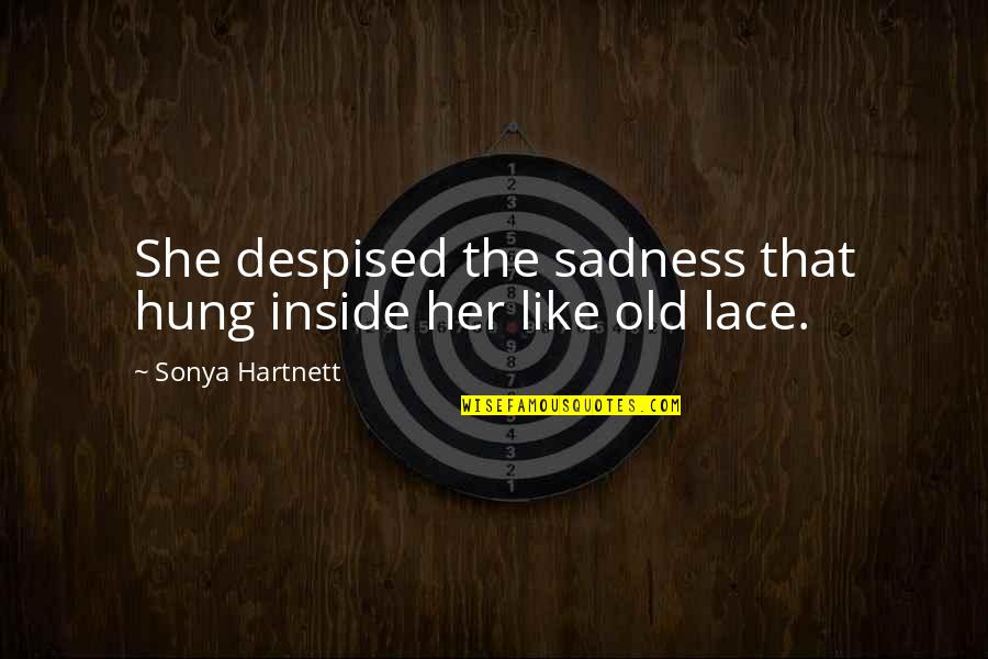 Despised Quotes By Sonya Hartnett: She despised the sadness that hung inside her