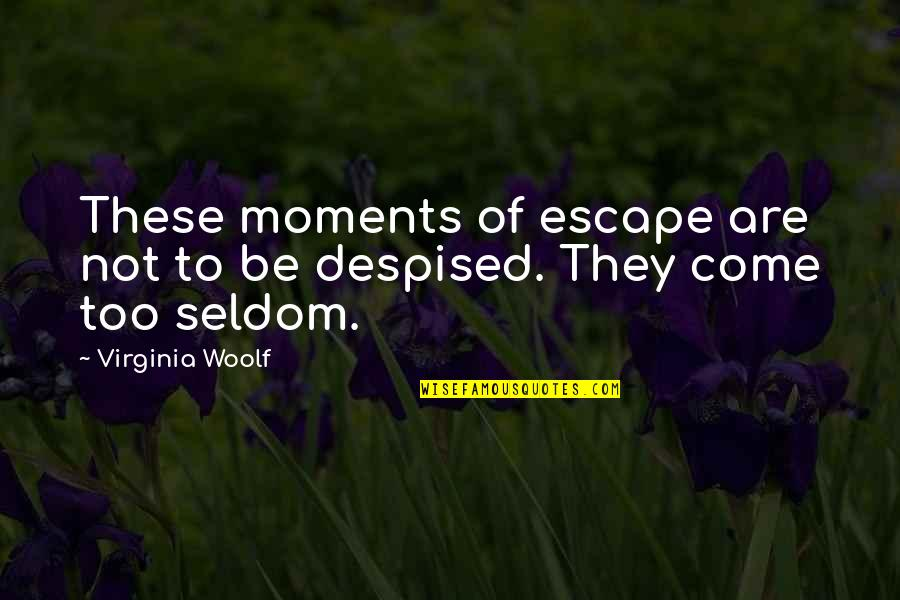 Despised Quotes By Virginia Woolf: These moments of escape are not to be