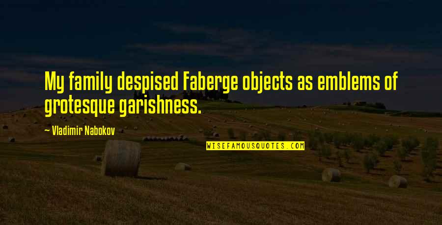 Despised Quotes By Vladimir Nabokov: My family despised Faberge objects as emblems of