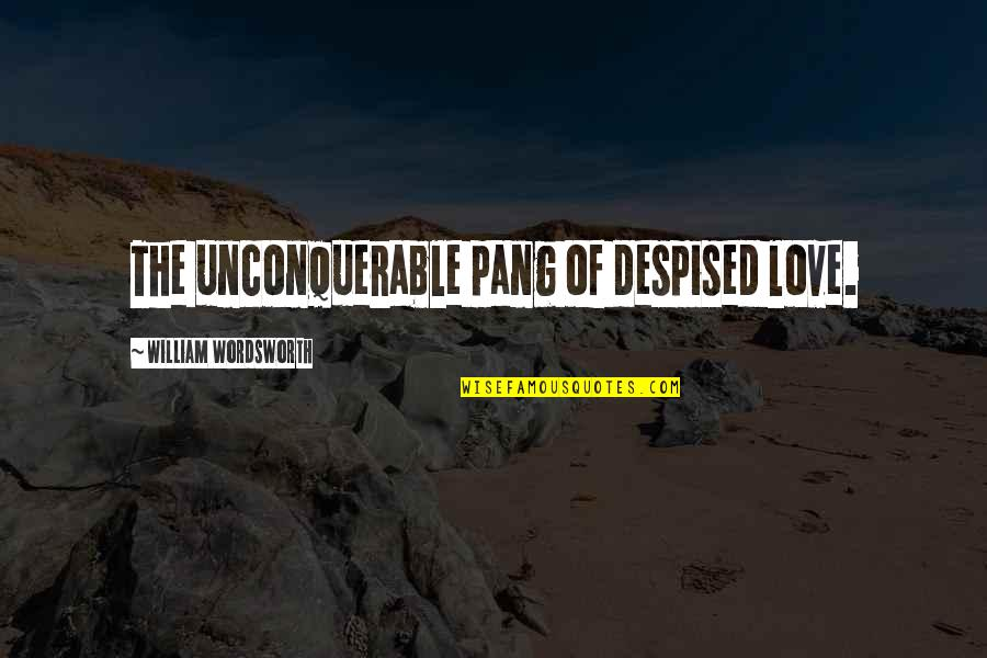 Despised Quotes By William Wordsworth: The unconquerable pang of despised love.