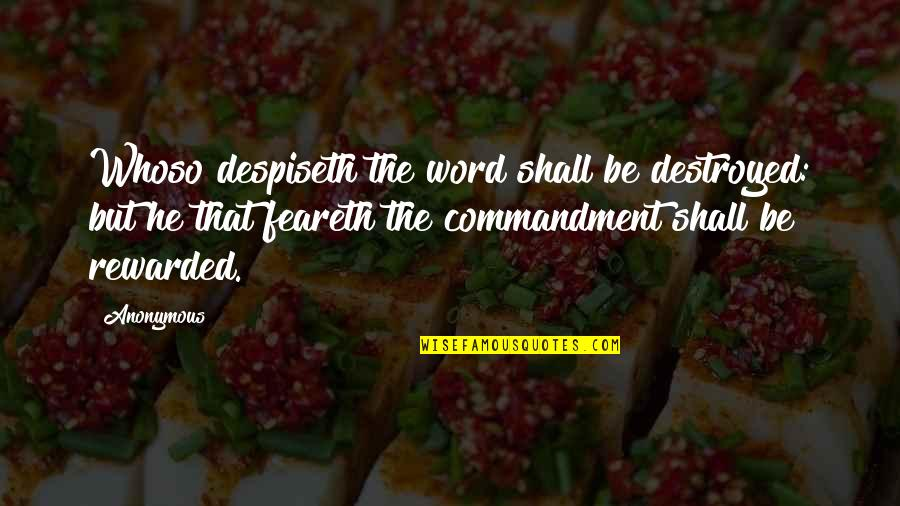 Despiseth Quotes By Anonymous: Whoso despiseth the word shall be destroyed: but