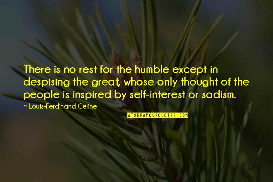 Despising Quotes By Louis-Ferdinand Celine: There is no rest for the humble except