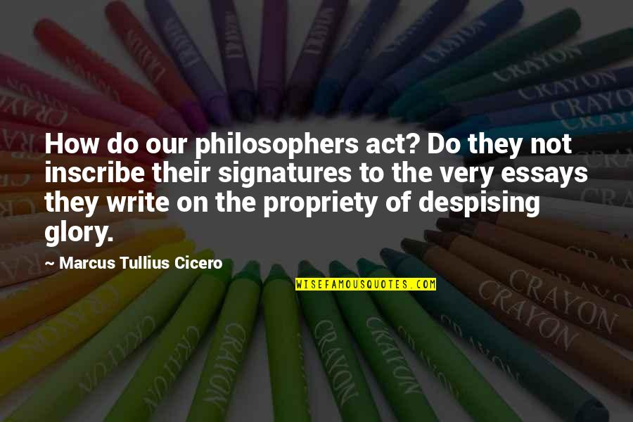 Despising Quotes By Marcus Tullius Cicero: How do our philosophers act? Do they not