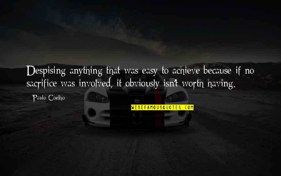 Despising Quotes By Paulo Coelho: Despising anything that was easy to achieve because