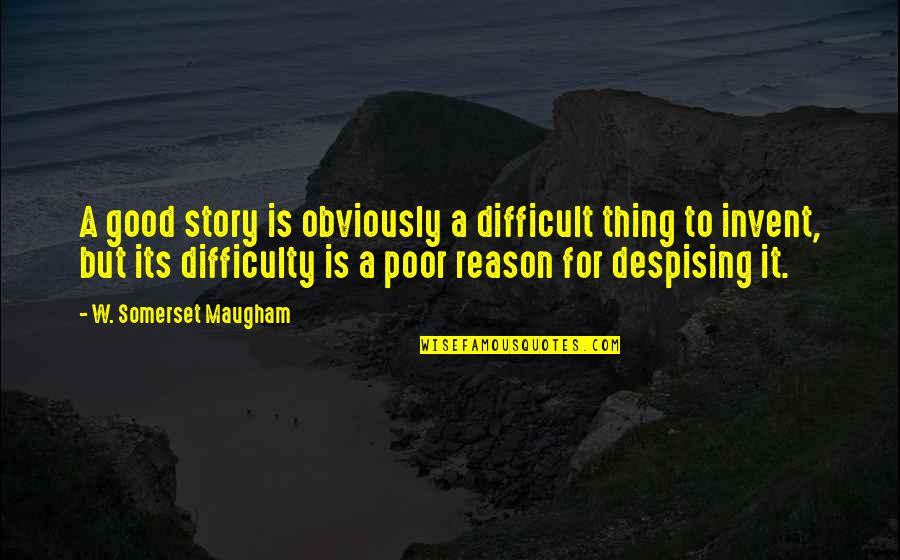 Despising Quotes By W. Somerset Maugham: A good story is obviously a difficult thing