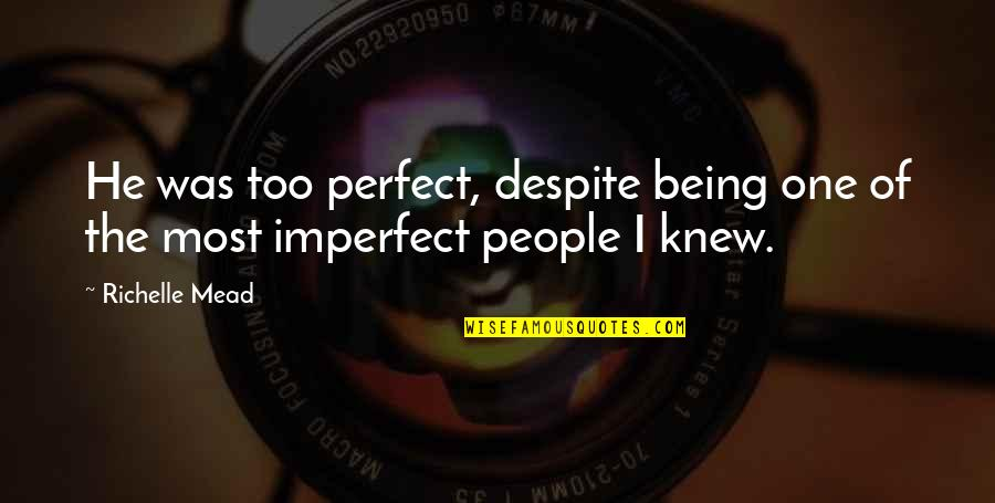 Despite My Flaws Quotes By Richelle Mead: He was too perfect, despite being one of