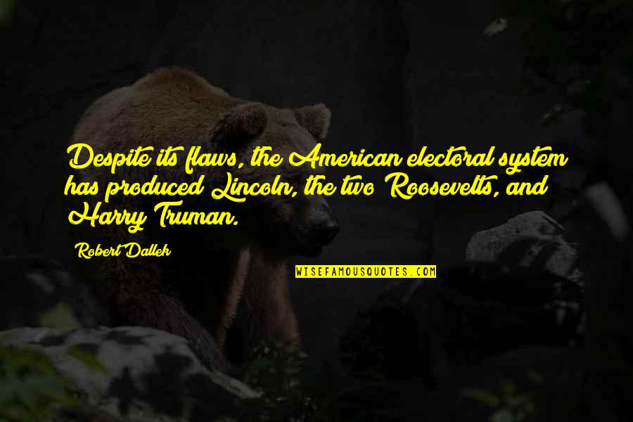 Despite My Flaws Quotes By Robert Dallek: Despite its flaws, the American electoral system has