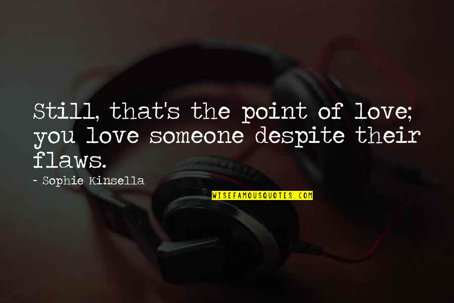 Despite My Flaws Quotes By Sophie Kinsella: Still, that's the point of love; you love