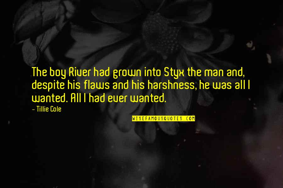 Despite My Flaws Quotes By Tillie Cole: The boy River had grown into Styx the
