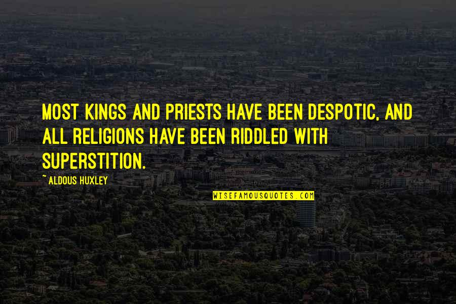 Despotic Quotes By Aldous Huxley: Most kings and priests have been despotic, and