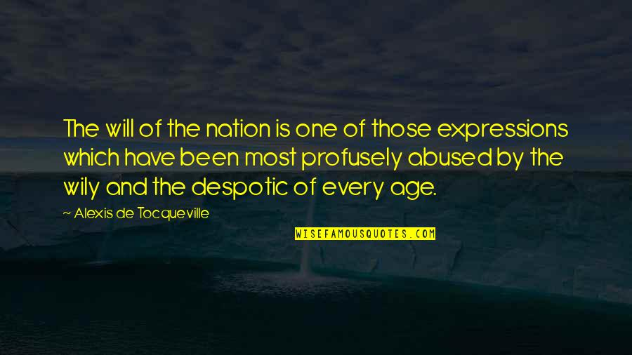 Despotic Quotes By Alexis De Tocqueville: The will of the nation is one of