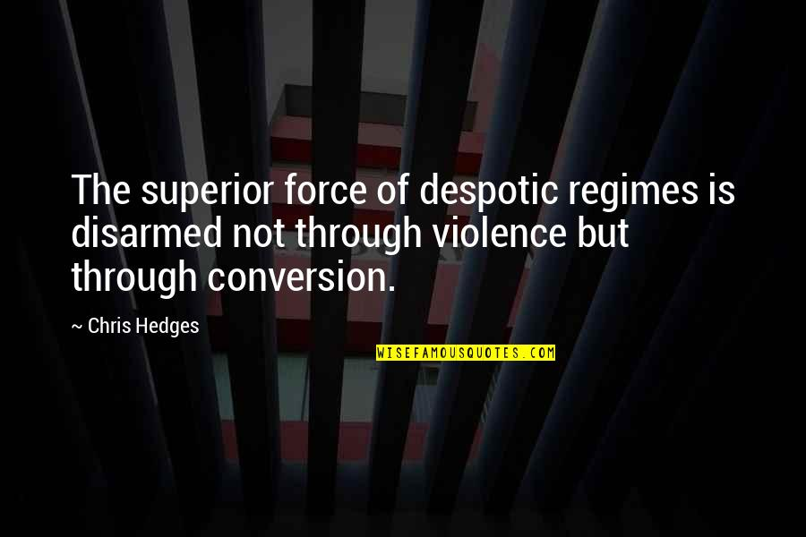 Despotic Quotes By Chris Hedges: The superior force of despotic regimes is disarmed