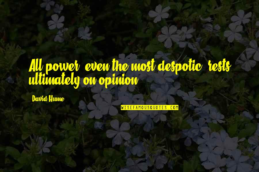Despotic Quotes By David Hume: All power, even the most despotic, rests ultimately