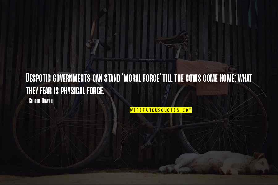 Despotic Quotes By George Orwell: Despotic governments can stand 'moral force' till the