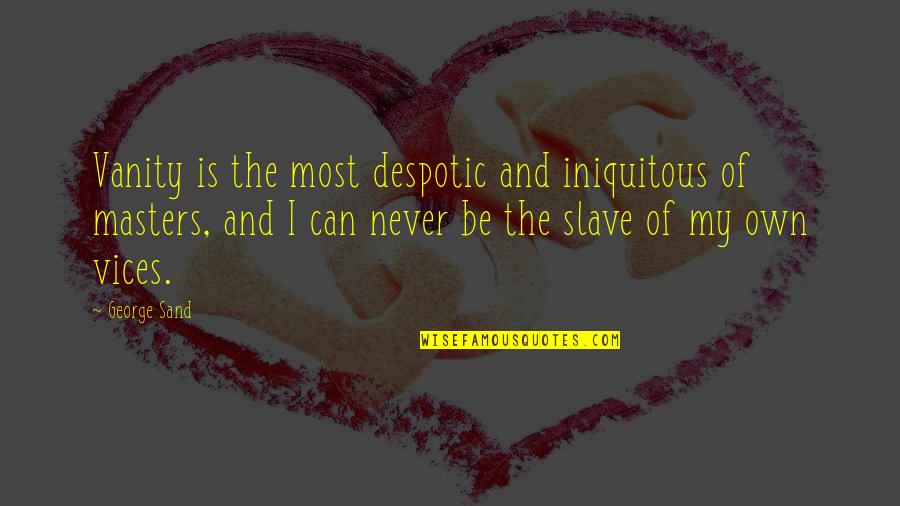 Despotic Quotes By George Sand: Vanity is the most despotic and iniquitous of