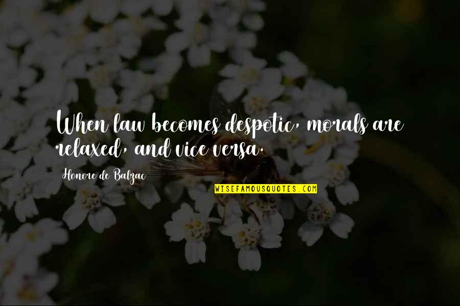 Despotic Quotes By Honore De Balzac: When law becomes despotic, morals are relaxed, and