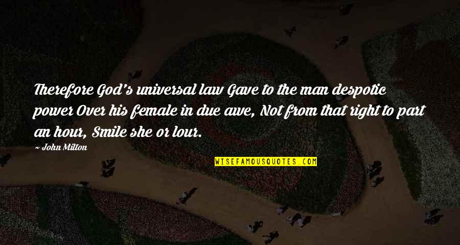 Despotic Quotes By John Milton: Therefore God's universal law Gave to the man