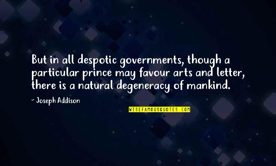 Despotic Quotes By Joseph Addison: But in all despotic governments, though a particular