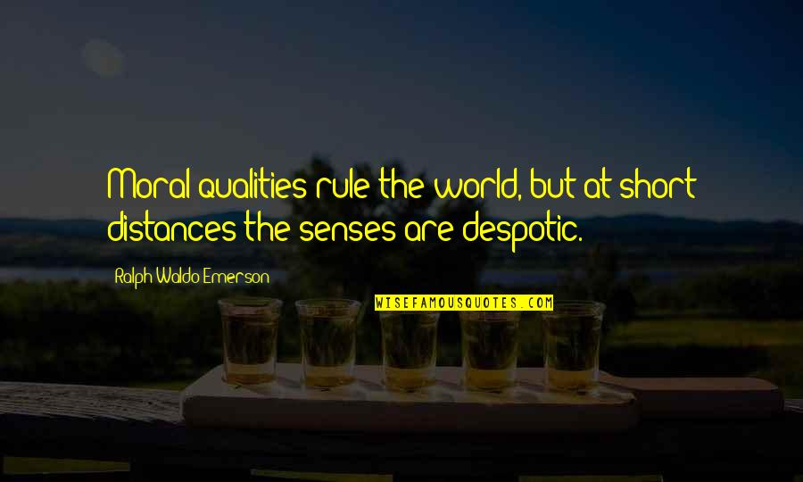 Despotic Quotes By Ralph Waldo Emerson: Moral qualities rule the world, but at short