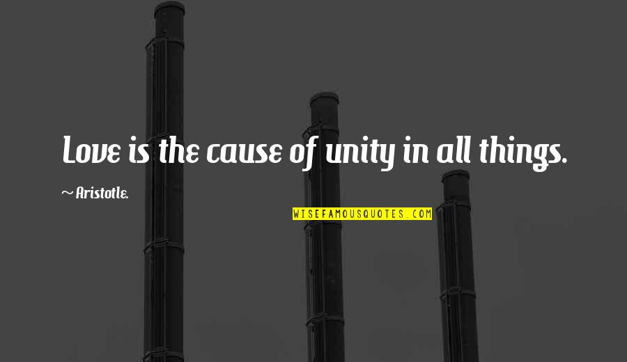 Dessenquin Quotes By Aristotle.: Love is the cause of unity in all
