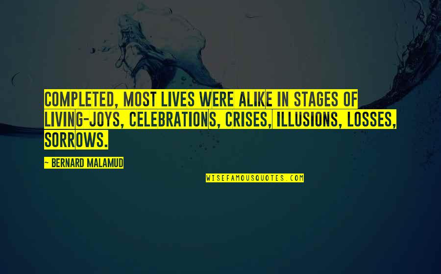 Dessenquin Quotes By Bernard Malamud: Completed, most lives were alike in stages of