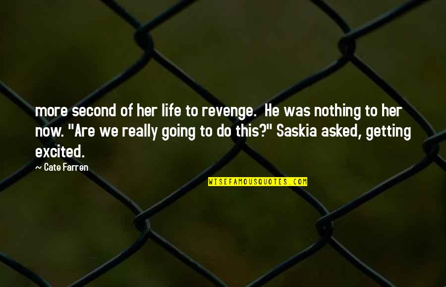 Dessenquin Quotes By Cate Farren: more second of her life to revenge. He