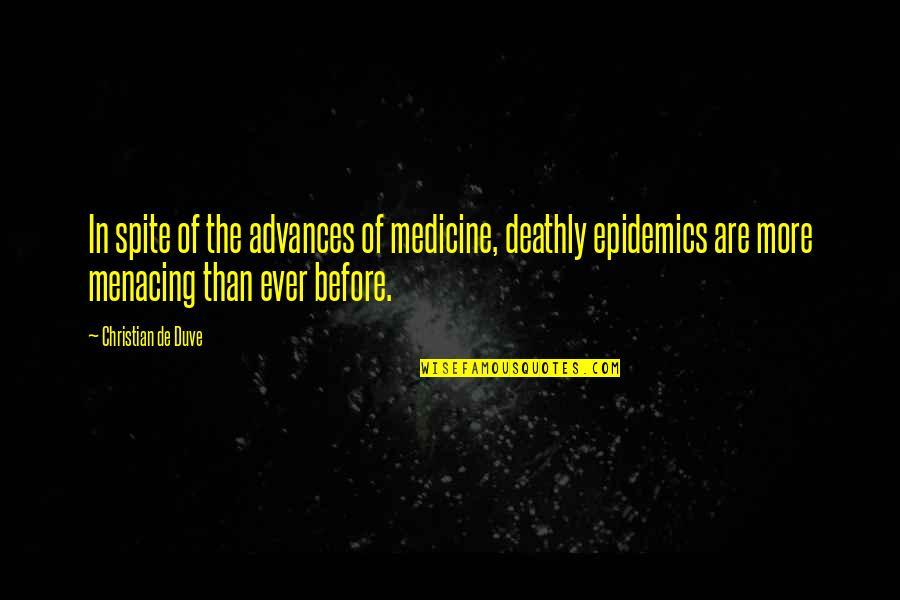 Dessenquin Quotes By Christian De Duve: In spite of the advances of medicine, deathly