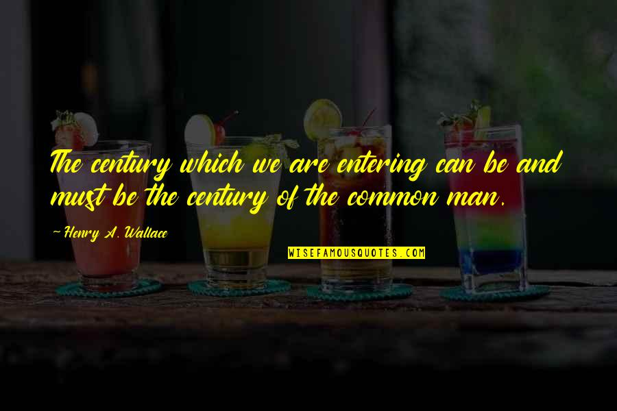 Dessenquin Quotes By Henry A. Wallace: The century which we are entering can be