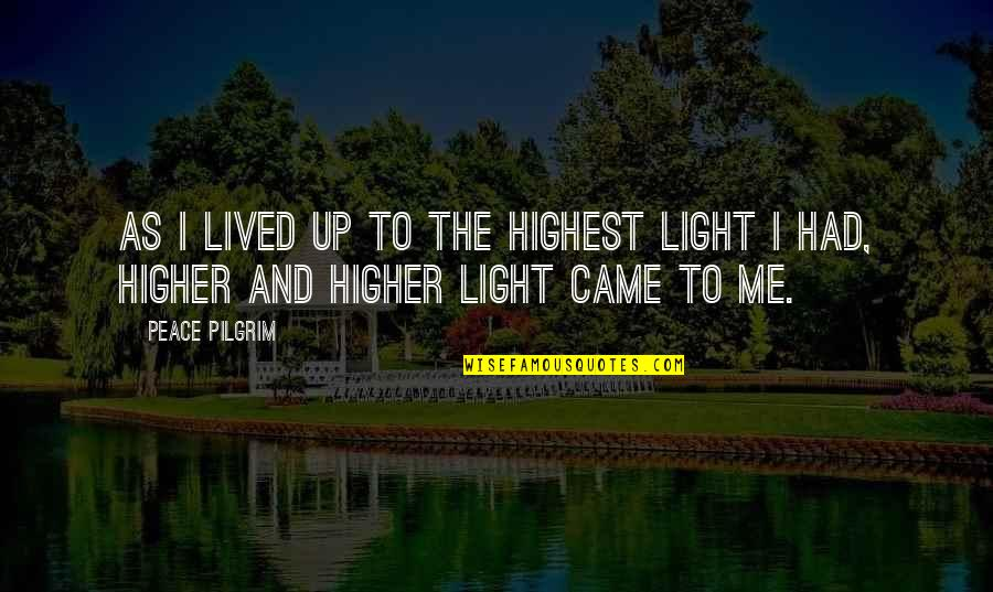 Dessenquin Quotes By Peace Pilgrim: As I lived up to the highest light