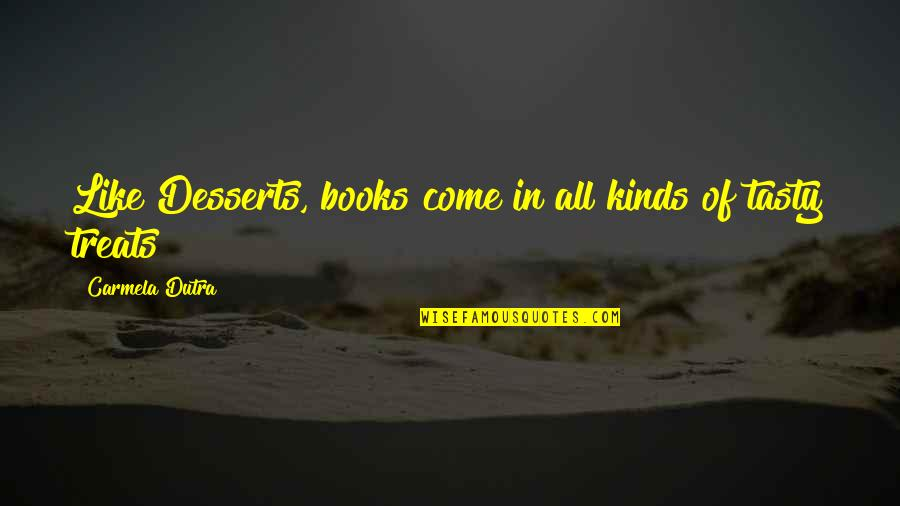 Desserts Quotes By Carmela Dutra: Like Desserts, books come in all kinds of