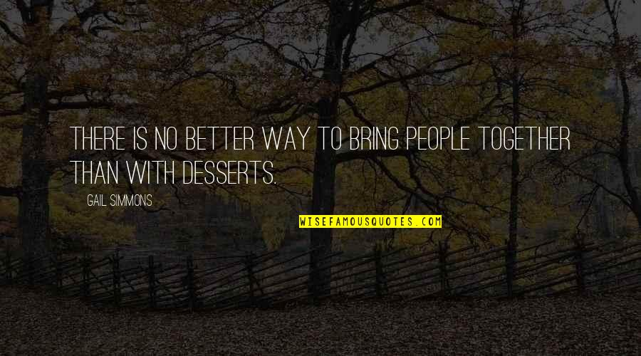 Desserts Quotes By Gail Simmons: There is no better way to bring people