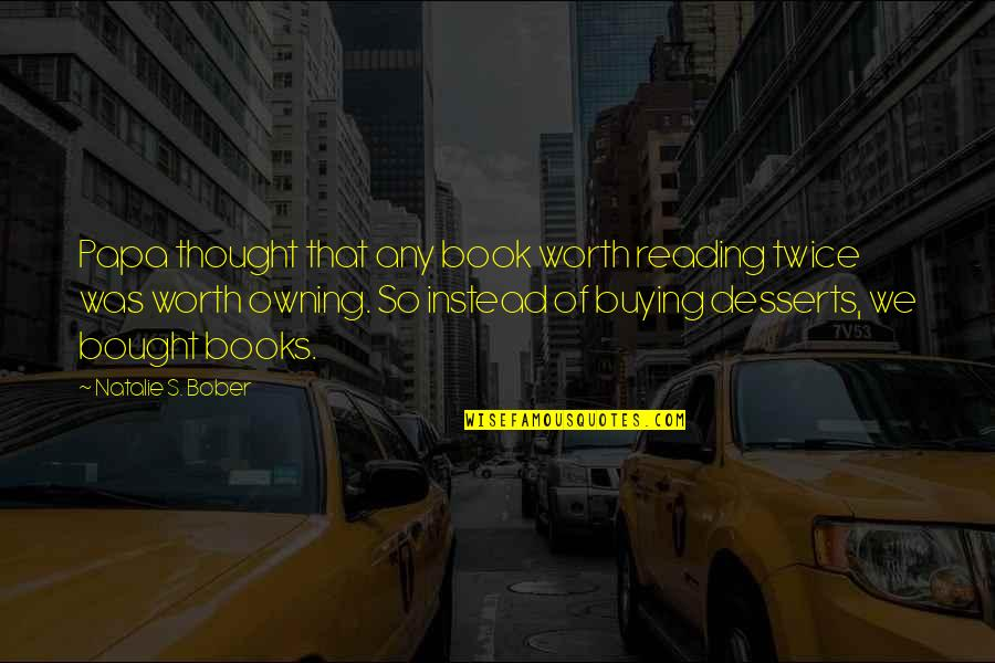 Desserts Quotes By Natalie S. Bober: Papa thought that any book worth reading twice