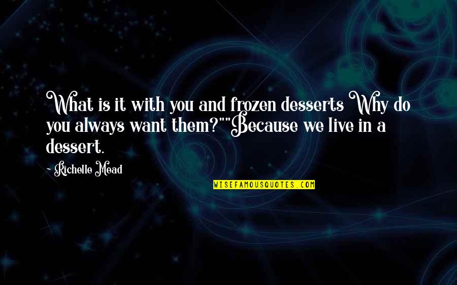 Desserts Quotes By Richelle Mead: What is it with you and frozen desserts