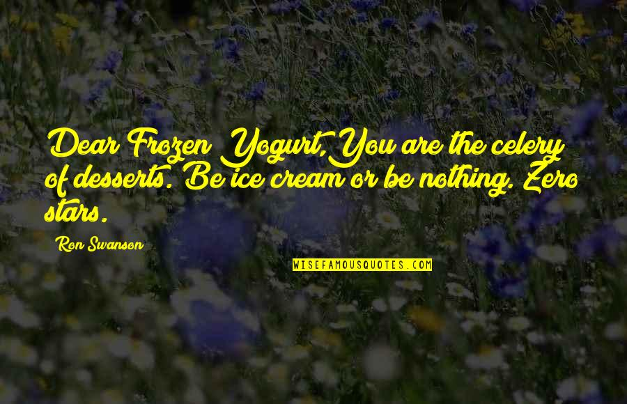 Desserts Quotes By Ron Swanson: Dear Frozen Yogurt,You are the celery of desserts.