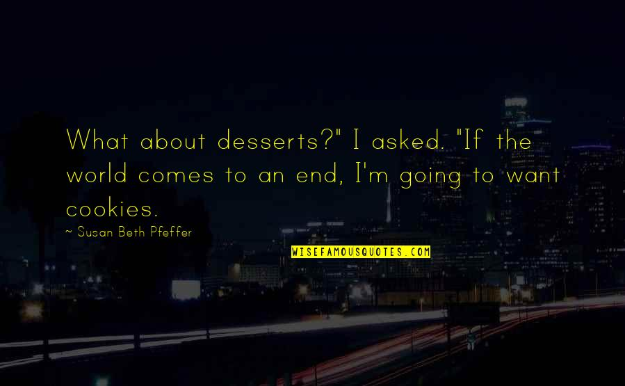 """Desserts Quotes By Susan Beth Pfeffer: What about desserts?"""" I asked. """"If the world"""